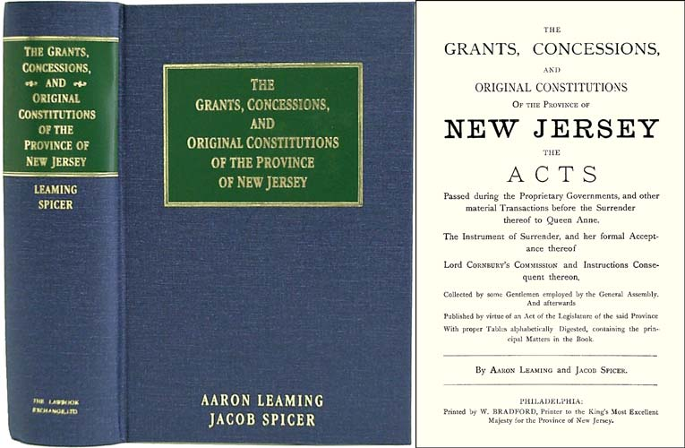 The Grants, Concessions and Original Constitutions of the Province. Aaron Leaming, Jacob Spicer.