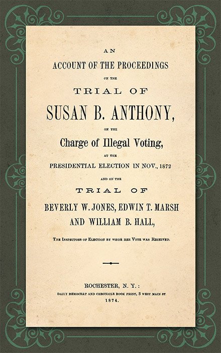 An Account of the Proceedings in the Trial of Susan B. Anthony on. Susan B. Anthony.