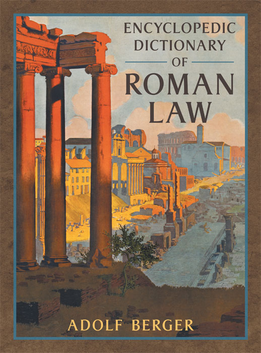 Encyclopedic Dictionary of Roman Law. Adolf Berger.