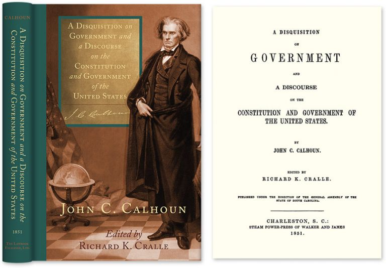 A Disquisition on Government and a Discourse on the Constitution. John Calhoun.