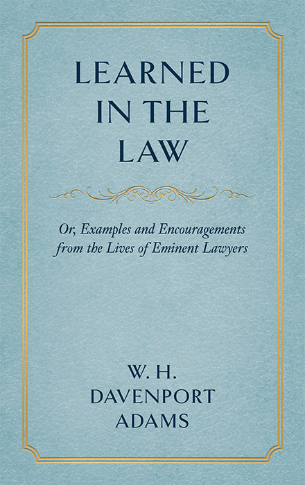 Learned in the Law; or Examples and Encouragements from the Lives. W. H. Davenport Adams.