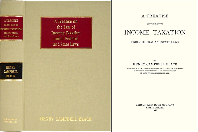 A Treatise on the Law of Income Taxation under Federal and State Laws. Henry Campbell Black.