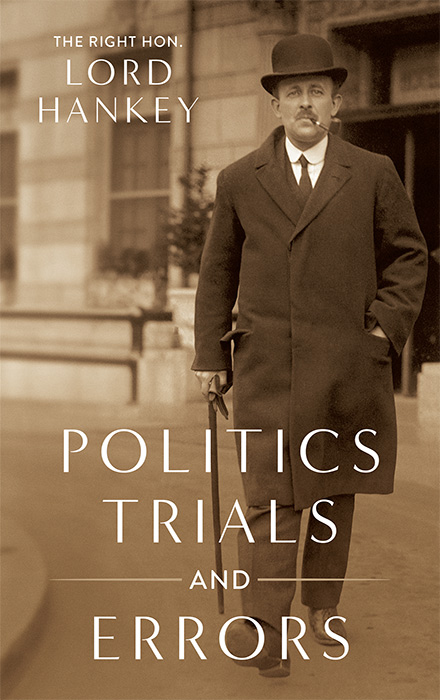 Politics, Trials and Errors. The Right Hon. Lord Hankey.