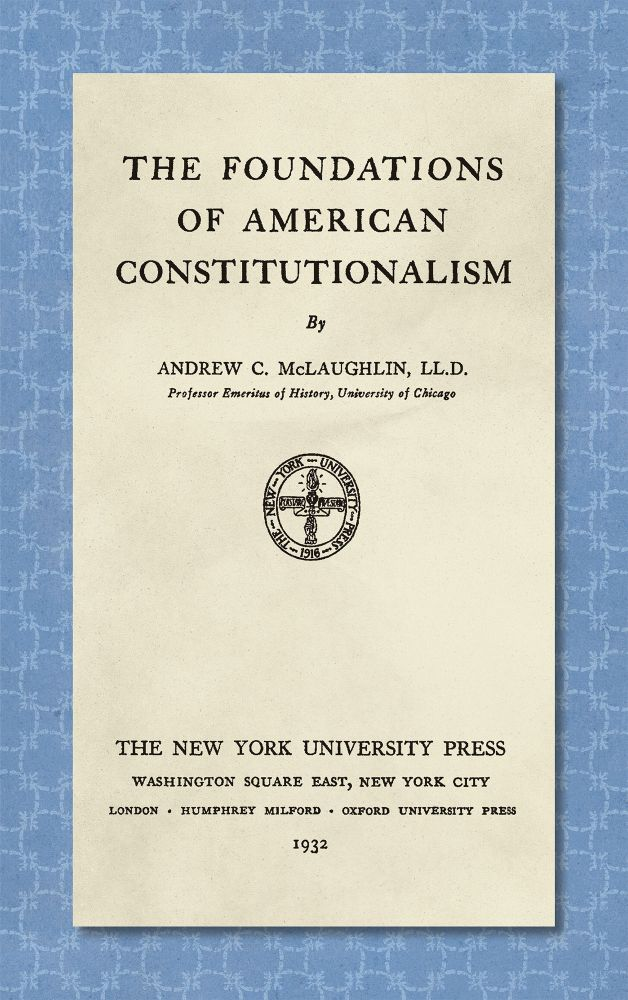 The Foundations of American Constitutionalism. Andrew C. McLaughlin.