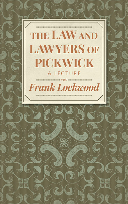 The Law and Lawyers of Pickwick. Frank Lockwood.