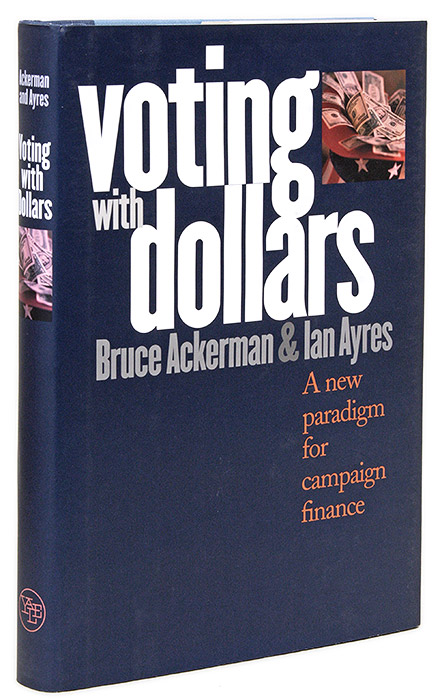 Voting With Dollars: A New Paradigm for Campaign Finance. Bruce Ackerman, Ian Ayres.