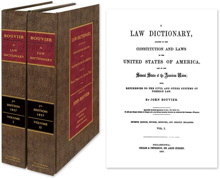 A Law Dictionary Adapted to the Constitution. 7th ed. 1857. 2 Vols. John. Bryan A. Garner Bouvier, New Introduction.