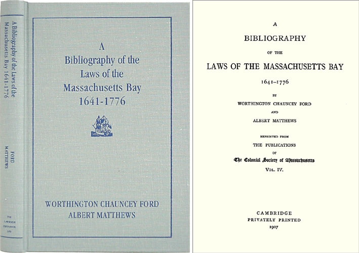 A Bibliography of the Laws of the Massachusetts Bay 1641-1776. Worthington. Albert Matthews Ford.