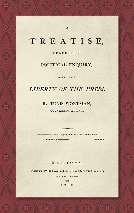 A Treatise Concerning Political Enquiry, and the Liberty of the Press. Tunis Wortman.