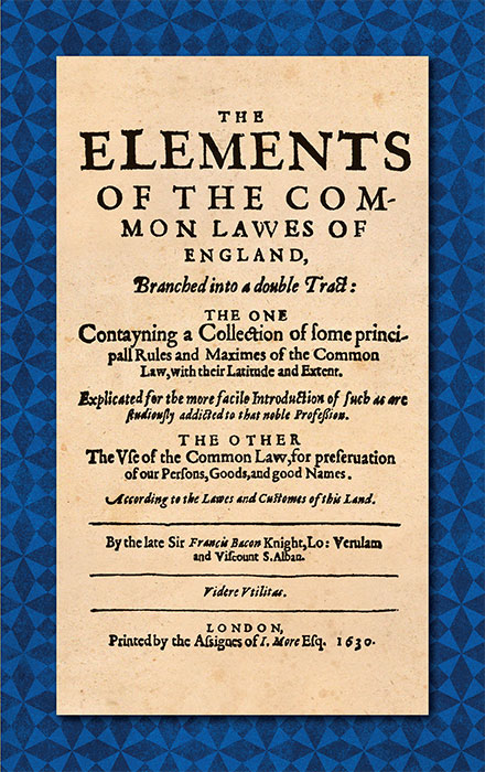 The Elements of the Common Laws of England, Branched into a Double. Sir Francis Bacon.