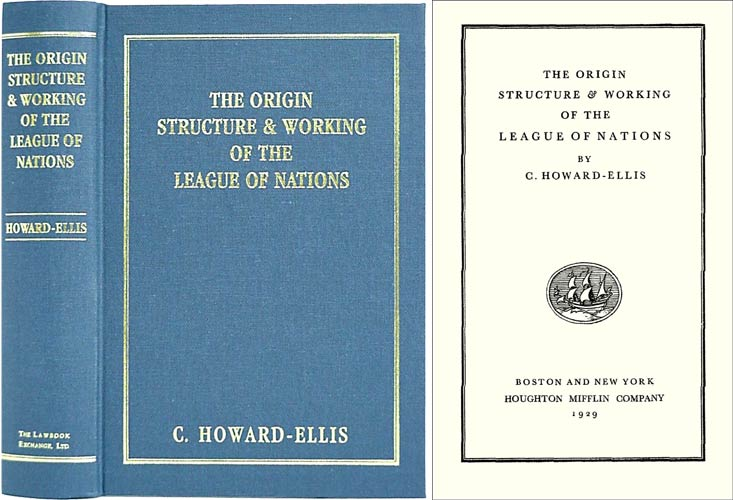 The Origin, Structure and Working of the League of Nations. C. Howard-Ellis.