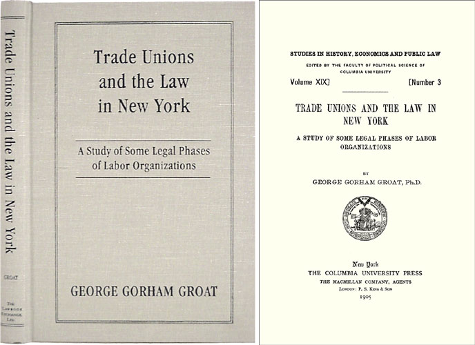 Trade Unions and the Law in New York: A Study of Some Legal Phases. George Gorham Groat.