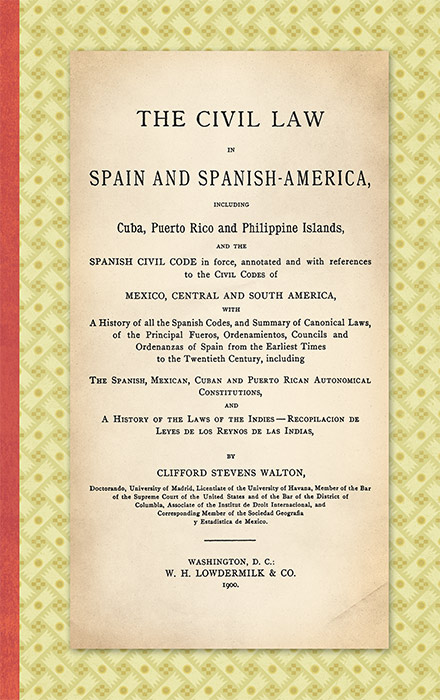 The Civil Law in Spain and Spanish America. Including Cuba, Puerto. Clifford Stevens Walton.