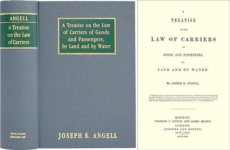 A Treatise on the Law of Carriers of Goods and Passengers, by Land. Joseph K. Angell.
