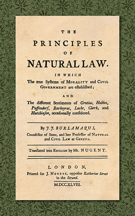 The Principles of Natural Law. In Which the True Systems of. Jean Jacques. Mr. Nugent Burlamaqui.
