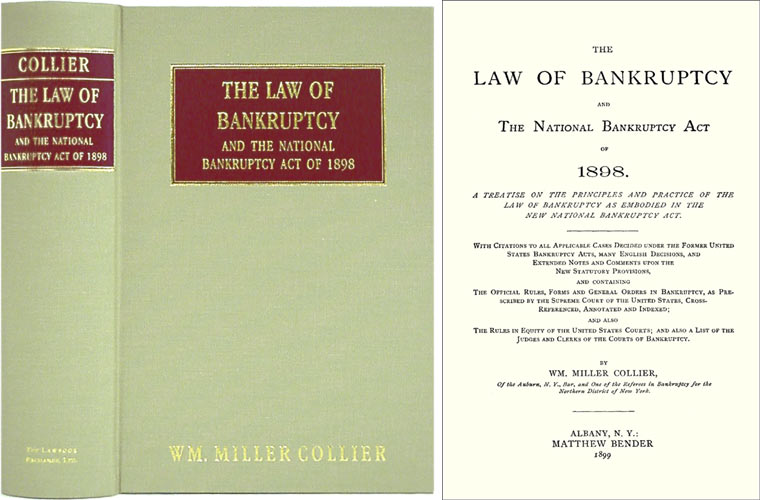 The Law of Bankruptcy and the National Bankruptcy Act of 1898. A. Wm. Miller Collier.