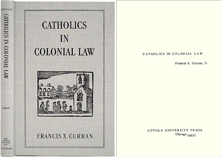 Catholics in Colonial Law. Francis X. Curran.