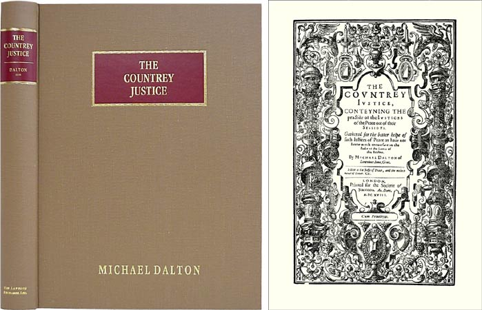 The Countrey Justice, Conteyning the Practice of the Justices of. Michael Dalton.