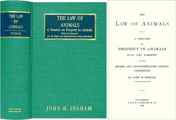 The Law of Animals. A Treatise on Property in Animals Wild and the. John H. Ingham.