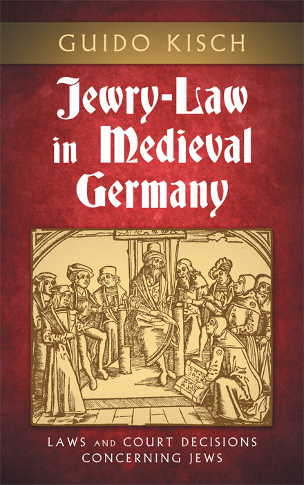 Jewry-Law in Medieval Germany: Laws and Court De ons Concerning. Guido Kisch.