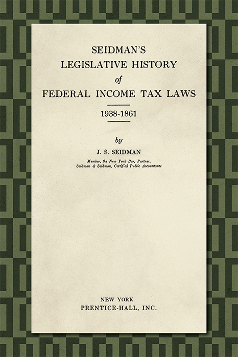 Seidman's Legislative History of Federal Income... Tax Laws 1938-1861. Jacob S. Seidman.