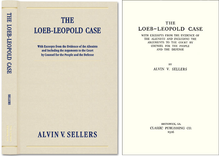 The Loeb-Leopold Case with Excerpts from the Evidence. Alvin V. Sellers, Loeb-Leopold.