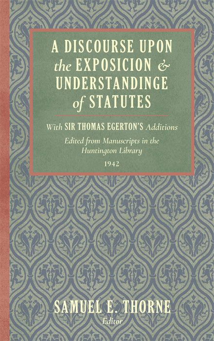A Discourse Upon the Exposition of Statutes. With Sir Thomas. Samuel Thorne.