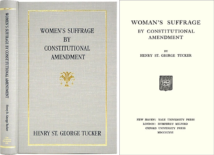Woman's Suffrage by Constitutional Amendment. Henry St. George Tucker.