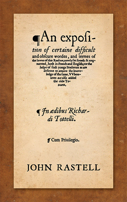 An Exposition of Certaine Difficult and Obscure Wordes, and Termes. John Rastell, New, Bryan A. Garner.