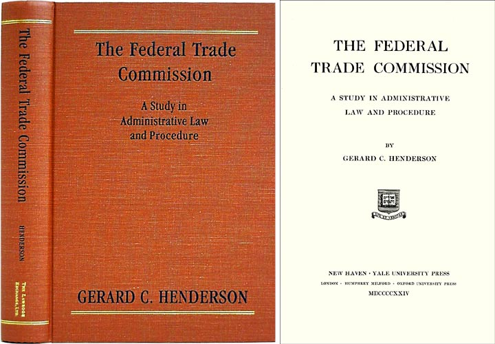 The Federal Trade Commission: A Study in Admn trative Law and. Gerard C. Henderson.