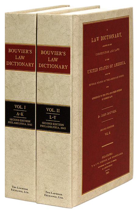 A Law Dictionary Adapted to the Constitution and Laws of the United. John Bouvier.
