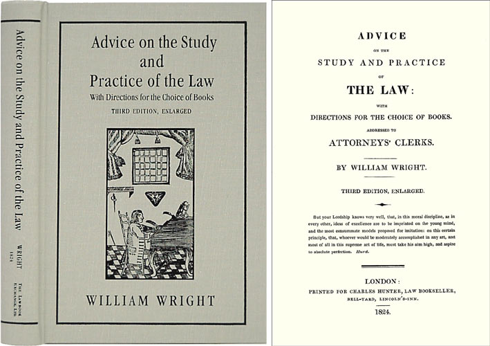 Advice on the Study and Practice of the Law: With Directions for. William Wright.