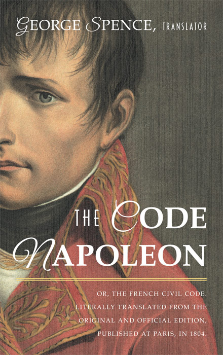 The Code Napoleon; Or, the French Civil Code. George Spence.