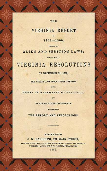 The Virginia Report of 1799-1800 Touching the Alien and Sedition. James: Thomas Jefferson Madison.