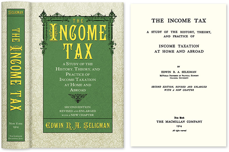 The Income Tax A Study of the History Theory and Practice of Income. Edwin R. A. Seligman.