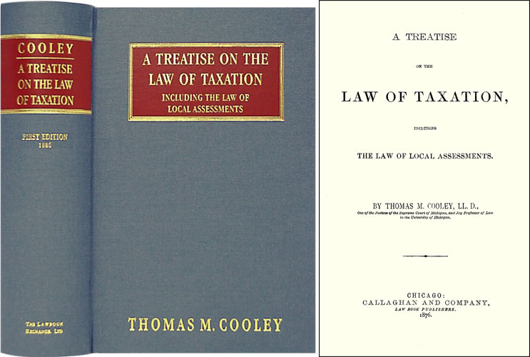 A Treatise on the Law of Taxation. Thomas M. Cooley.