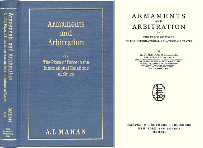 Armaments and Arbitration or The Place of Force in International. A. T. Mahan.