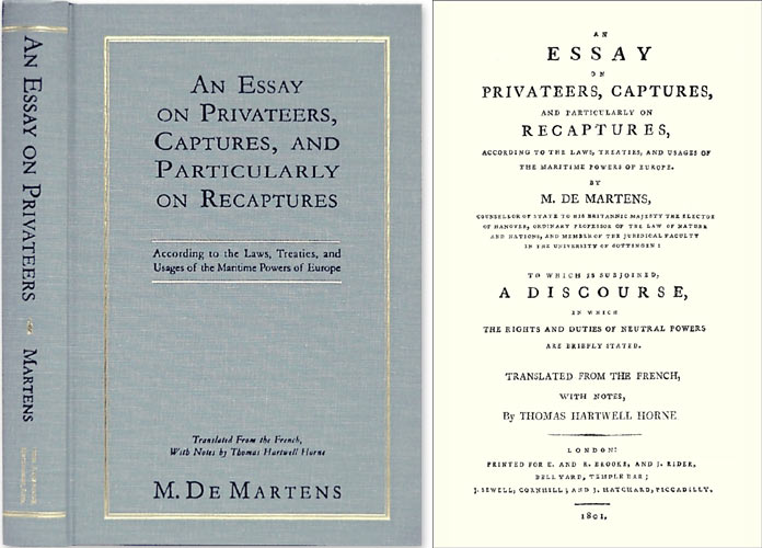 An Essay on Privateers, Captures, and Particularly on Recaptures. Georg Friedrich von Martens, T H. Horne, trans.