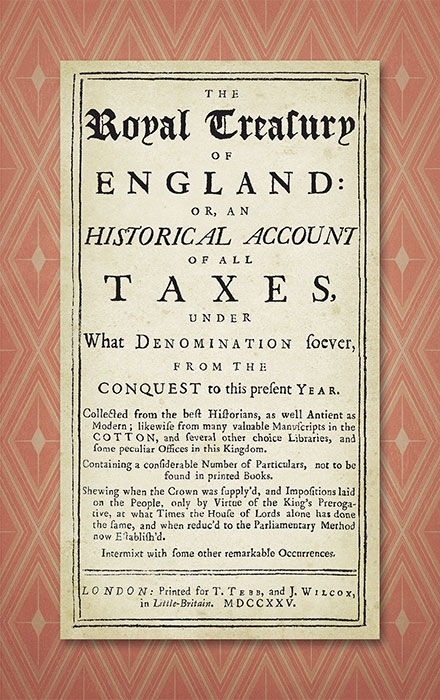 The Royal Treasury of England Or An Historical Account of All Taxes. John Stevens.
