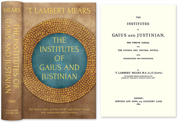 The Institutes of Gaius and Justinian, The Twelve Tables, and the. T. Lambert Mears, Gaius.