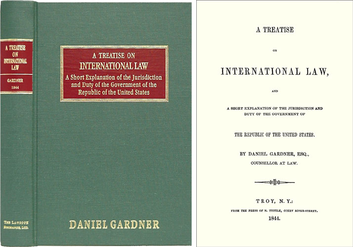 A Treatise on International Law, and a Short Explanation of the. Daniel Gardner.