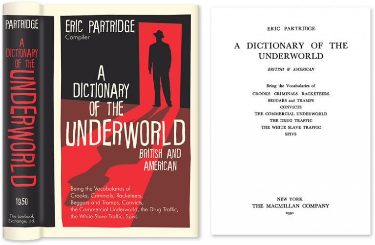 A Dictionary of the Underworld, British and American. Being the. Eric Partridge, Compiler.