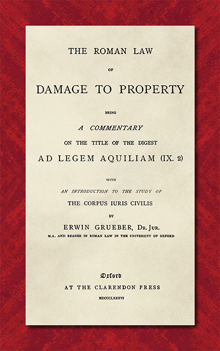 The Roman Law of Damage to Property. Being a Commentary on Title of. Erwin Grueber.