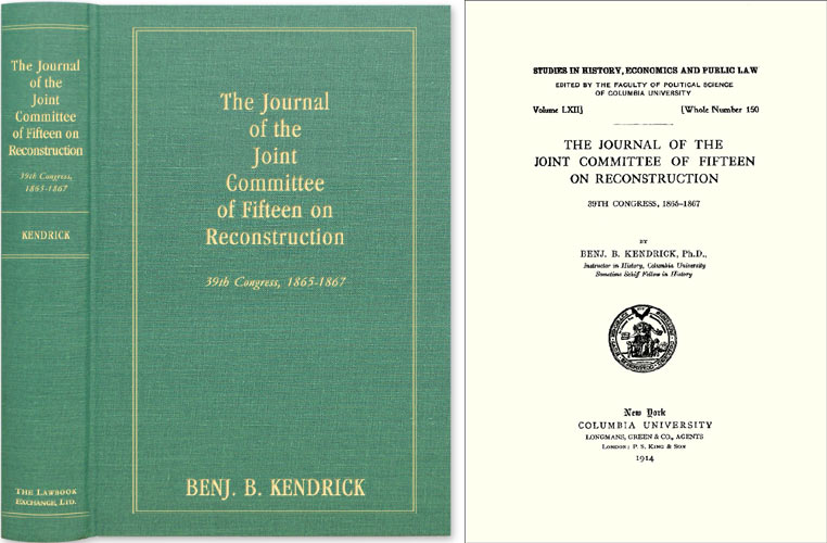 The Journal of the Joint Committee of Fifteen on Reconstruction. Benjamin B. Kendrick.