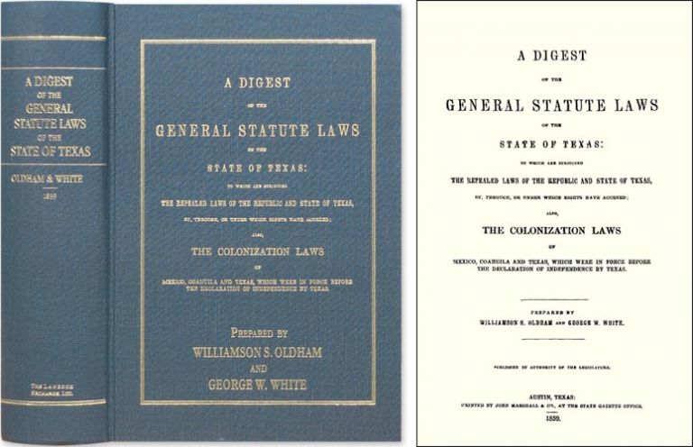 A Digest of the General Statute Laws of the State of Texas: To. Williamson S. Oldham, Compilers G W. White.