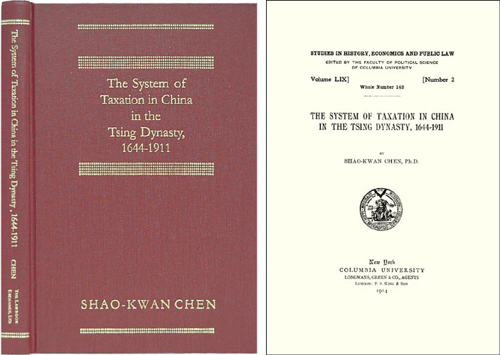 The System of Taxation in China in the Tsing Dynasty, 1644-1911. Shao-Kwan Chen.