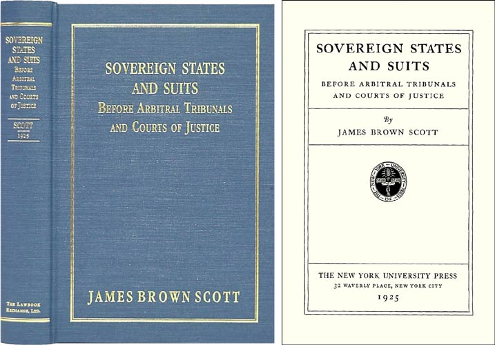 Sovereign States and Suits Before Arbitral Tribunals and Courts. James Brown Scott.
