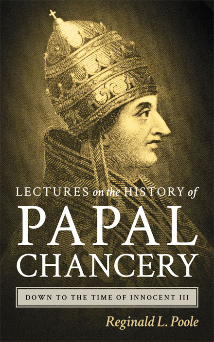 Lectures on the History of the Papal Chancery Down to the Time of. Reginald L. Poole.