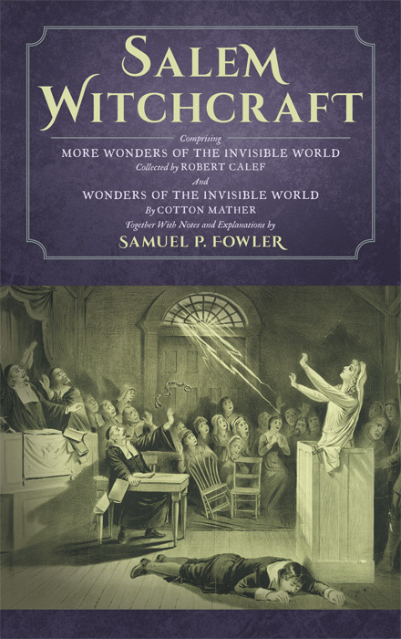 Salem Witchcraft; Comprising More Wonders of the Invisible World. Samuel P. Fowler, Ed., Cotton Mather, R. Calef.
