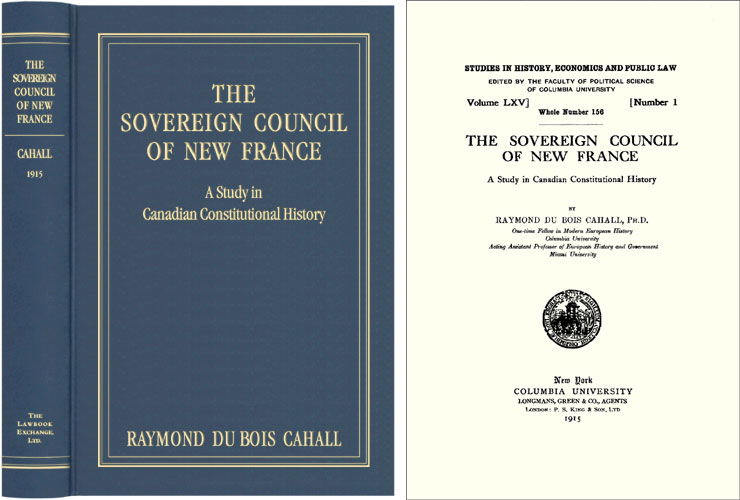 The Sovereign Council of New France A Study in Canadian Constitutional. Raymond Du Bois Cahall.